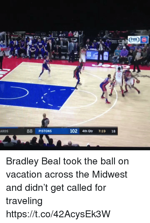 Midwest: <Fox^  12  ARDS  88 PISTONS  102 4th Qtr 7:19 18 Bradley Beal took the ball on vacation across the Midwest and didn't get called for traveling https://t.co/42AcysEk3W