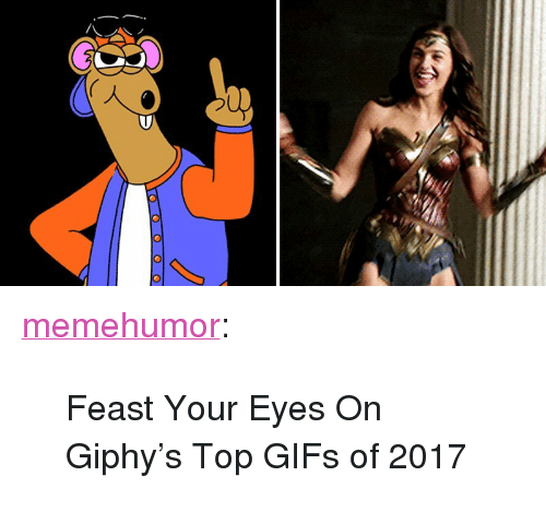 "Giphy: <p><a href=""http://memehumor.net/post/168408995257/feast-your-eyes-on-giphys-top-gifs-of-2017"" class=""tumblr_blog"">memehumor</a>:</p>  <blockquote><p>Feast Your Eyes On Giphy's Top GIFs of 2017</p></blockquote>"