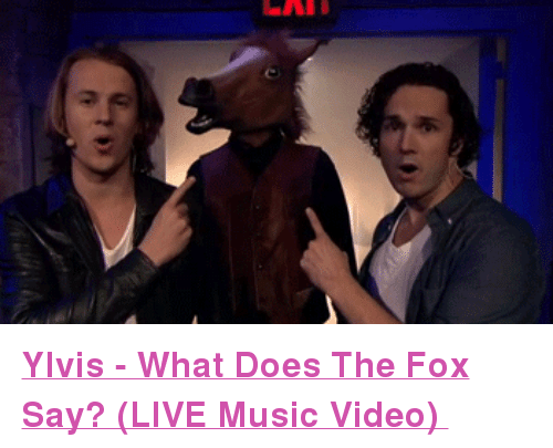 """The Fox Say: <p><a href=""""http://www.youtube.com/watch?v=puHK73fMXmQ&amp;feature=c4-overview-vl&amp;list=PLykzf464sU9-uj2DvWN3k3S6k_EPDw9pN"""" target=""""_blank""""><strong>Ylvis - What Does The Fox Say? (LIVE Music Video)</strong></a></p>"""