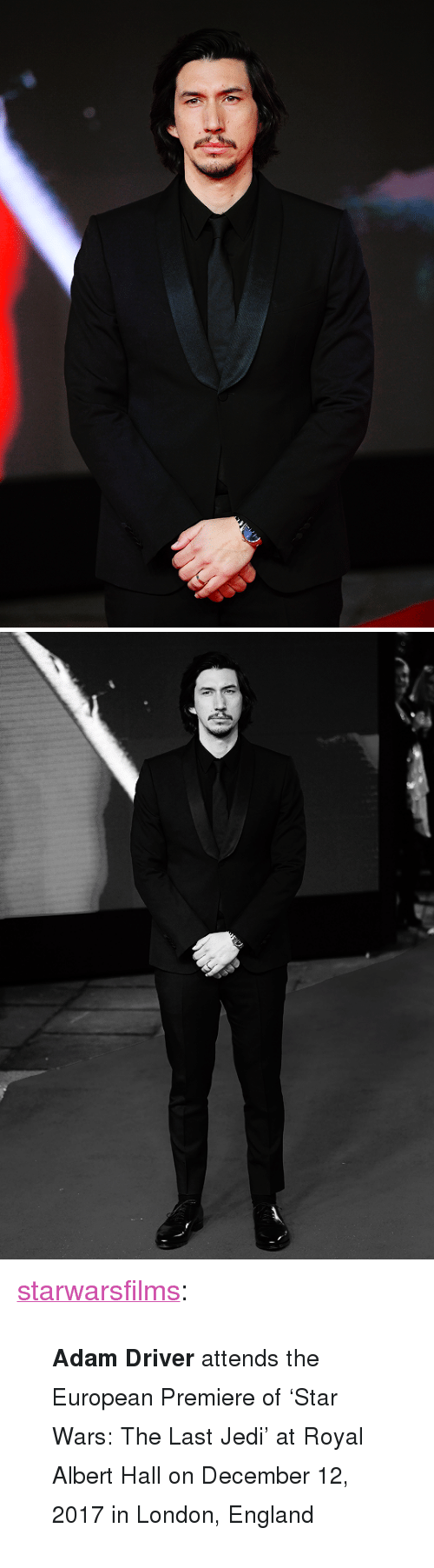 """Adam Driver, England, and Jedi: <p><a href=""""https://starwarsfilms.tumblr.com/post/168472101125/adam-driver-attends-the-european-premiere-of-star"""" class=""""tumblr_blog"""">starwarsfilms</a>:</p>  <blockquote><p><small><b>Adam Driver</b> attends the European Premiere of 'Star Wars: The Last Jedi' at Royal Albert Hall on December 12, 2017 in London, England</small></p></blockquote>"""