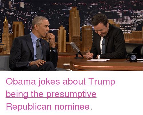 "obama jokes: <p><a href=""https://www.youtube.com/watch?v=i_Ijjkt6Fkw&amp;index=2&amp;list=UU8-Th83bH_thdKZDJCrn88g"" target=""_blank"">Obama jokes about Trump being the presumptive Republican nominee</a>.</p>"