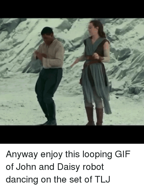 Looping: <p>Anyway enjoy this looping GIF of John and Daisy robot dancing on the set of TLJ</p>