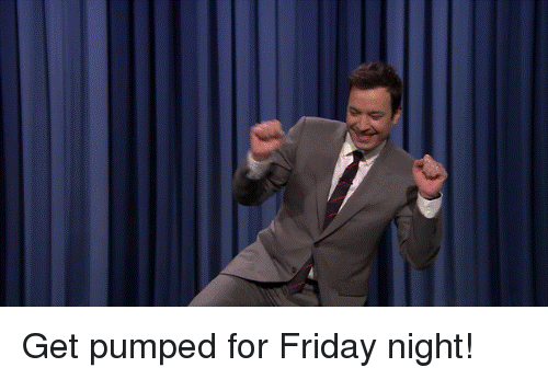Get Pumped: <p>Get pumped for Friday night!</p>
