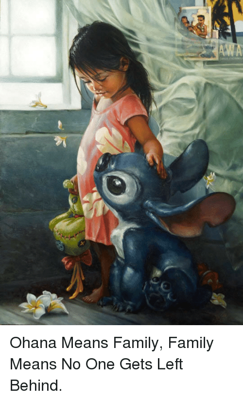 ohana means family: <p>Ohana Means Family, Family Means No One Gets Left Behind.</p>