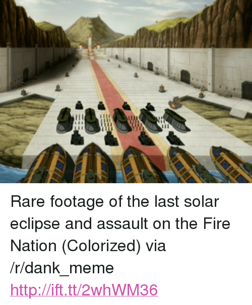 """rare footage: <p>Rare footage of the last solar eclipse and assault on the Fire Nation (Colorized) via /r/dank_meme <a href=""""http://ift.tt/2whWM36"""">http://ift.tt/2whWM36</a></p>"""