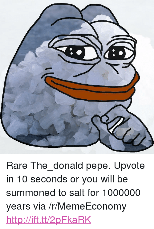 """The Donald: <p>Rare The_donald pepe. Upvote in 10 seconds or you will be summoned to salt for 1000000 years via /r/MemeEconomy <a href=""""http://ift.tt/2pFkaRK"""">http://ift.tt/2pFkaRK</a></p>"""