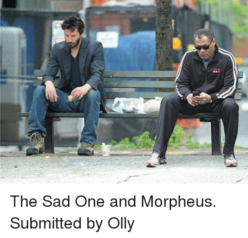 Morpheus: <p>The Sad One and Morpheus.</p> <p>Submitted by Olly</p>