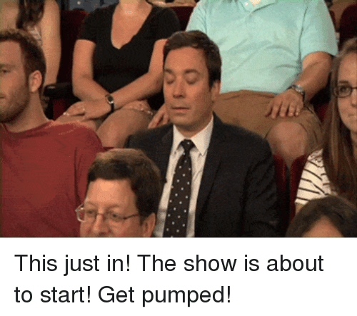 Get Pumped: <p>This just in! The show is about to start! Get pumped!<br/></p>