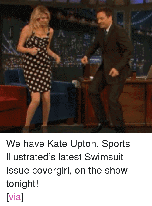 """uproxx: <p>We have Kate Upton, Sports Illustrated&rsquo;s latest Swimsuit Issue covergirl, on the show tonight!</p> <p>[<a href=""""http://cdn.uproxx.com/wp-content/uploads/2012/06/cat-daddy-fallon.gif"""" target=""""_blank"""">via</a>]</p>"""