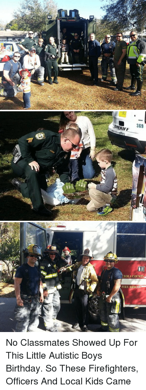 Autists: «D  m   SHERIFF  mesceasettor  계  ila   JSC  EOLA COUNTY  FIRE RESCUE No Classmates Showed Up For This Little Autistic Boys Birthday. So These Firefighters, Officers And Local Kids Came