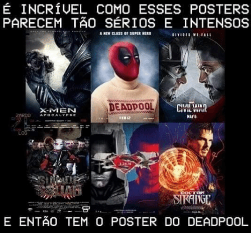 Doctor, X-Men, and Deadpool: É INCRÍVEL COMO ESSES POSTERS  PARECEM TÃo SÉRIOS E INTENSOS  A NEW CLASS OF SUPER HERD  DEADPOOL  CIVI  X-MEN  2ARDO  APOCALYPSE  MAY5  FEB 12  LOG  3.24.16  DOCTOR  SIRANGE  E ENTÃO TEM O POSTER DO DEADPOOL