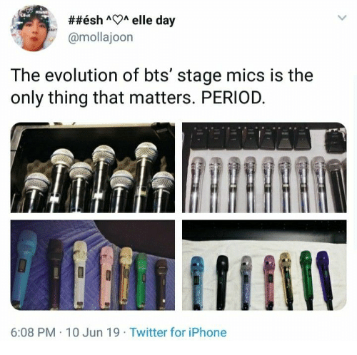 Iphone, Period, and Twitter:  ##ésh AA elle day  @mollajoon  The evolution of bts' stage mics is the  only thing that matters. PERIOD.  6:08 PM 10 Jun 19 Twitter for iPhone