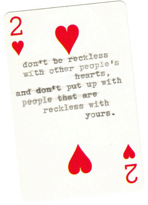 Other Peoples: đont be reckless  with other people's  hearts,  and dont put up with  people that are  reckless with  yours.  2.  2.