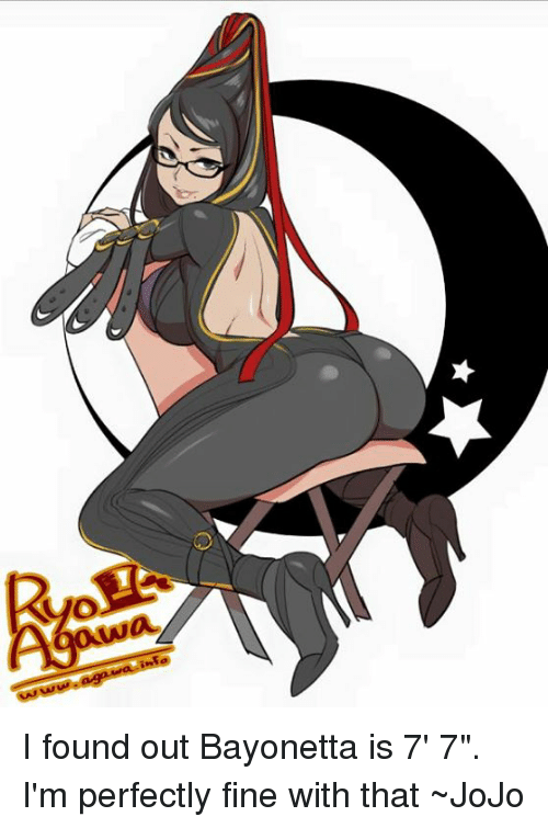 "Bayonetta: ˇ  o  awa I found out Bayonetta is 7' 7"". I'm perfectly fine with that ~JoJo"