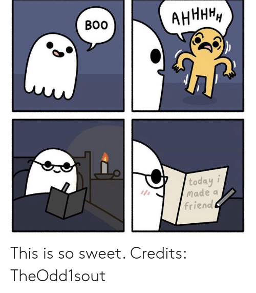 I Made A: АНННН,  Во  today i  Made a  friend This is so sweet. Credits: TheOdd1sout
