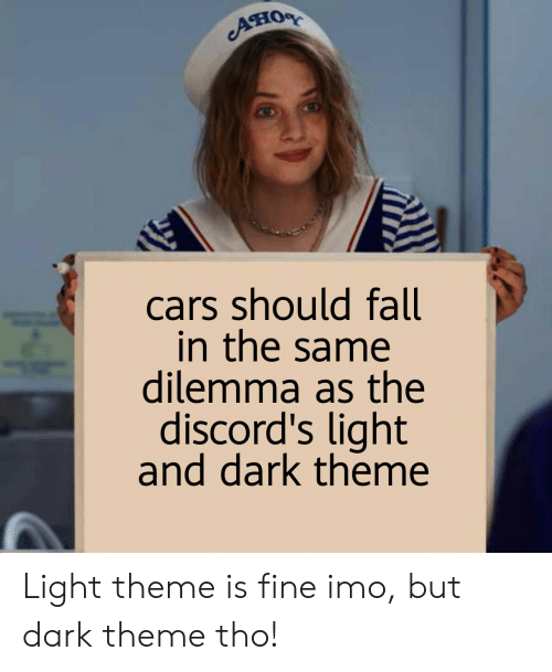 Cars, Fall, and Dank Memes: Ано  cars should fall  in the same  dilemma as the  discord's light  and dark theme Light theme is fine imo, but dark theme tho!