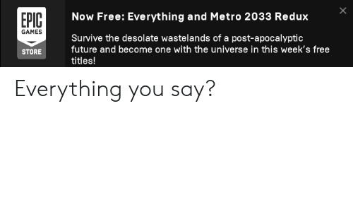 metro 2033: ЕРIІC  Now Free: Everything and Metro 2033 Redux  GAMES  Survive the desolate wastelands of a post-apocalyptic  future and become one with the universe in this week's free  STORE  titles! Everything you say?