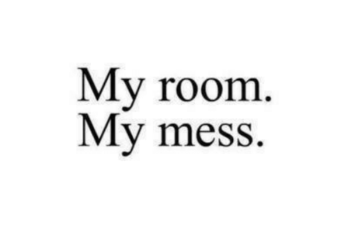 Mess, Room, and My: Мy room.  My mess.