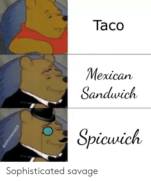 Savage, Dank Memes, and Mexican: Тасо  Mexican  Sandwich  Spicwich  @blitzmeme69 Sophisticated savage
