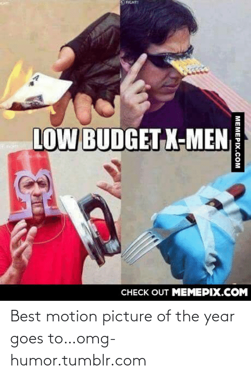 Low Budget: Энт  LOW BUDGET X-MEN  CНЕCK OUT MЕМЕРІХ.COM  MEMEPIX.COM Best motion picture of the year goes to…omg-humor.tumblr.com