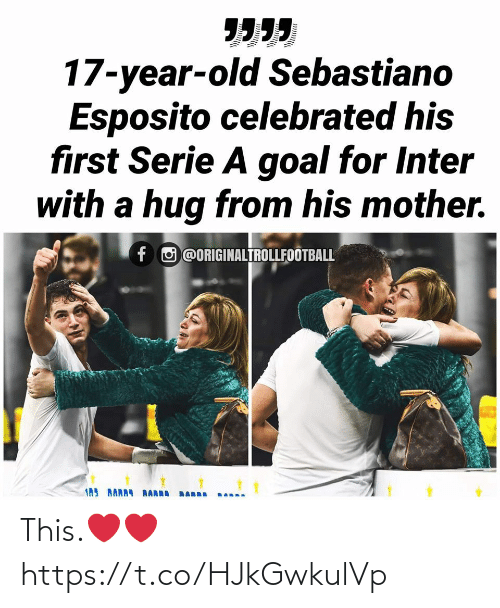 serie a: יייי  17-year-old Sebastiano  Esposito celebrated his  first Serie A goal for Inter  with a hug from his mother.  f O @ORIGINALTROLLFOOTBALL This.❤️❤️ https://t.co/HJkGwkulVp