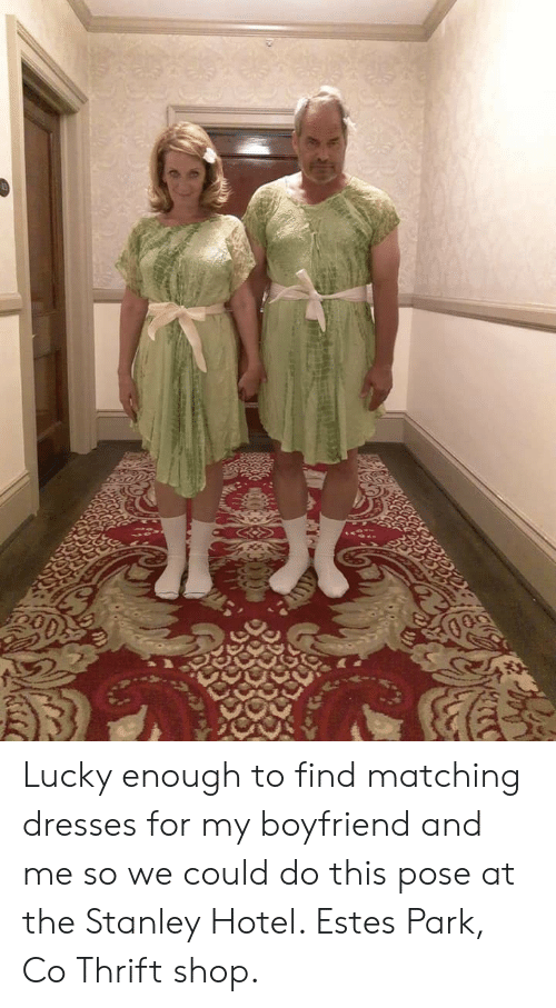 pose: ל  רגימ Lucky enough to find matching dresses for my boyfriend and me so we could do this pose at the Stanley Hotel. Estes Park, Co Thrift shop.