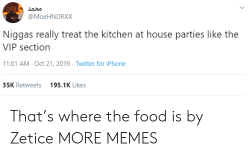 Dank, Food, and Iphone: محمد  @MoeHNDRXX  Niggas really treat the kitchen at house parties like the  VIP section  11:01 AM- Oct 21, 2019 Twitter for iPhone  35K Retweets  195.1K Likes That's where the food is by Zetice MORE MEMES
