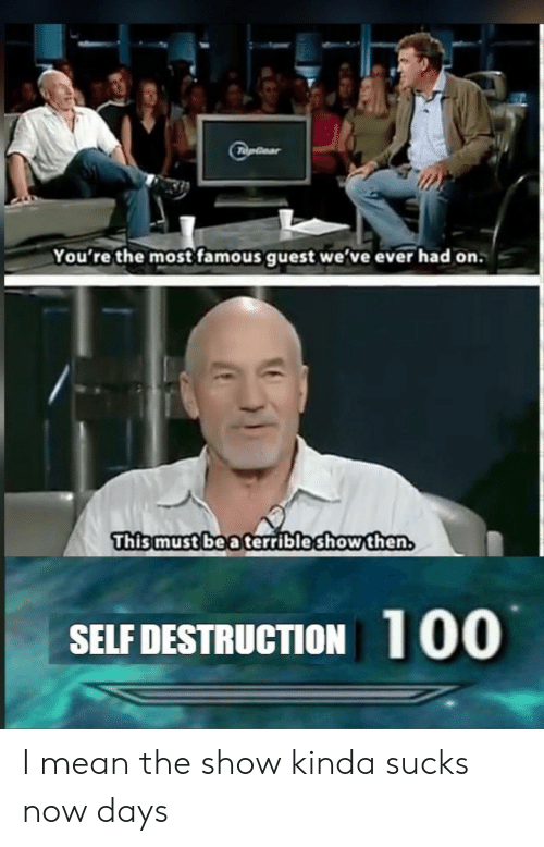 Guest: பரவா  You're the most famous guest we've ever had on.  This must be a terrible show then,  100  SELF DESTRUCTION I mean the show kinda sucks now days