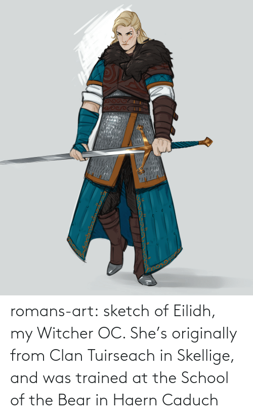 shes: గ  ు romans-art:    sketch of Eilidh, my Witcher OC. She's originally from Clan Tuirseach in Skellige, and was trained at the School of the Bear in Haern Caduch