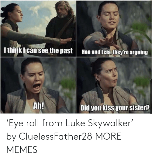 eye: 'Eye roll from Luke Skywalker' by CluelessFather28 MORE MEMES