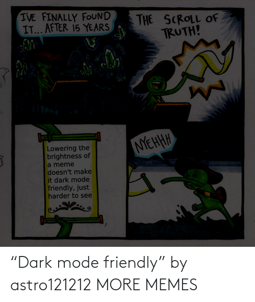 """Friendly: """"Dark mode friendly"""" by astro121212 MORE MEMES"""