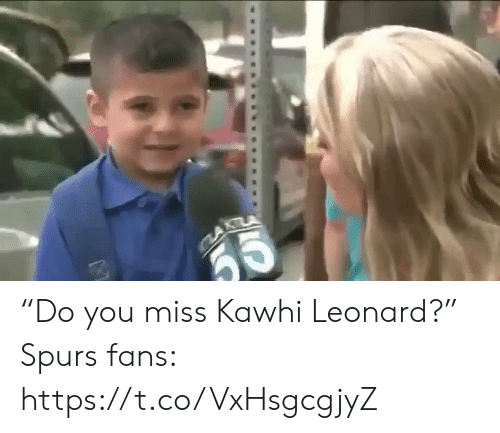 "Leonard: ""Do you miss Kawhi Leonard?""  Spurs fans: https://t.co/VxHsgcgjyZ"