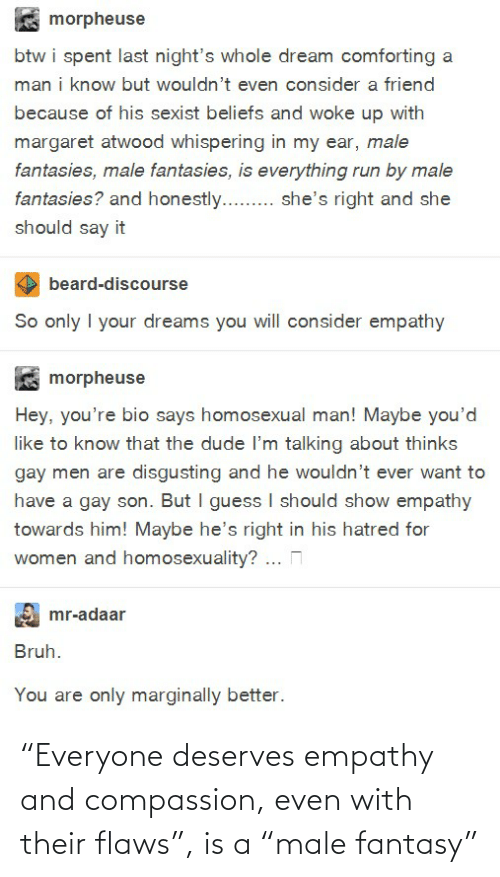 "Empathy: ""Everyone deserves empathy and compassion, even with their flaws"", is a ""male fantasy"""
