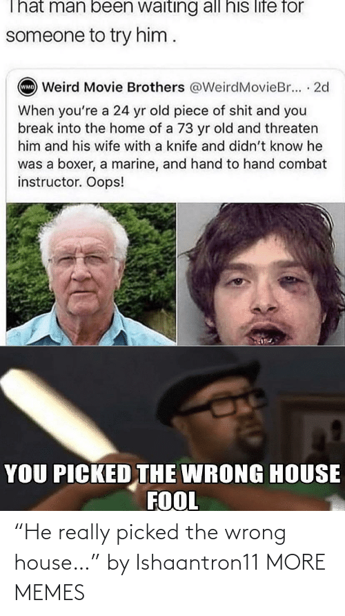 "House: ""He really picked the wrong house…"" by Ishaantron11 MORE MEMES"