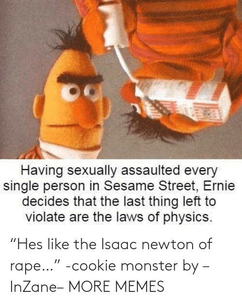"""Rape: """"Hes like the Isaac newton of rape…"""" -cookie monster by –InZane– MORE MEMES"""