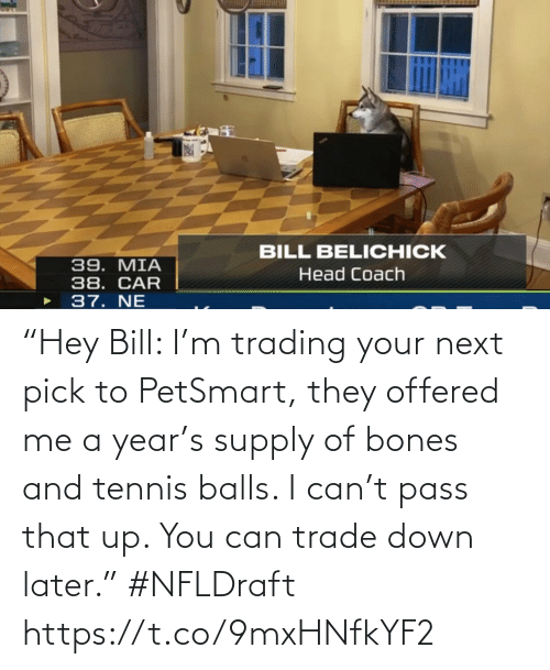 "Bones: ""Hey Bill: I'm trading your next pick to PetSmart, they offered me a year's supply of bones and tennis balls. I can't pass that up. You can trade down later."" #NFLDraft https://t.co/9mxHNfkYF2"