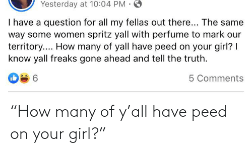 "peed: ""How many of y'all have peed on your girl?"""