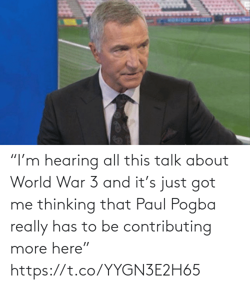 """pogba: """"I'm hearing all this talk about World War 3 and it's just got me thinking that Paul Pogba really has to be contributing more here"""" https://t.co/YYGN3E2H65"""