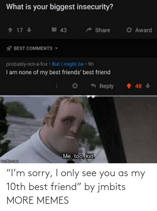 """best friend: """"I'm sorry, I only see you as my 10th best friend"""" by jmbits MORE MEMES"""