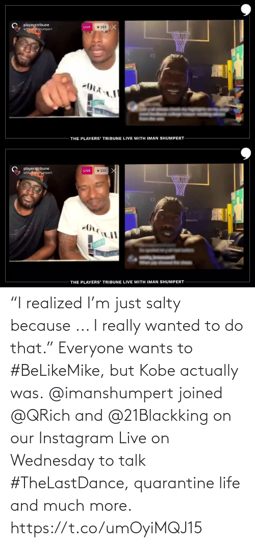"""Wednesday: """"I realized I'm just salty because ... I really wanted to do that."""" Everyone wants to #BeLikeMike, but Kobe actually was.  @imanshumpert joined @QRich and @21Blackking on our Instagram Live on Wednesday to talk #TheLastDance, quarantine life and much more. https://t.co/umOyiMQJ15"""