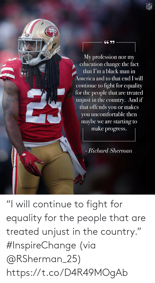 "Fight: ""I will continue to fight for equality for the people that are treated unjust in the country."" #InspireChange (via @RSherman_25) https://t.co/D4R49MOgAb"