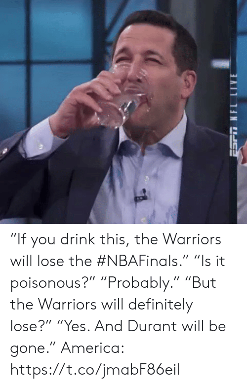"""durant: """"If you drink this, the Warriors will lose the #NBAFinals.""""  """"Is it poisonous?""""  """"Probably.""""  """"But the Warriors will definitely lose?""""  """"Yes. And Durant will be gone.""""  America: https://t.co/jmabF86eil"""