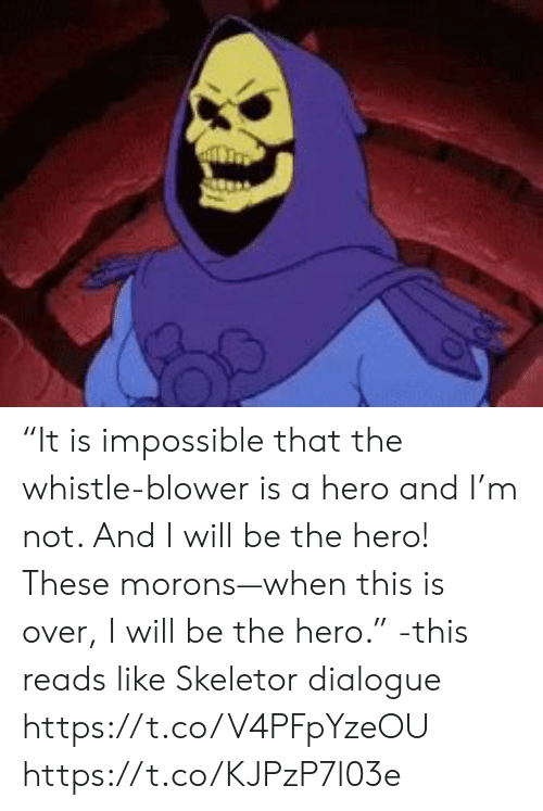 "Memes, 🤖, and Hero: ""It is impossible that the whistle-blower is a hero and I'm not. And I will be the hero! These morons—when this is over, I will be the hero."" -this reads like Skeletor dialogue https://t.co/V4PFpYzeOU https://t.co/KJPzP7l03e"