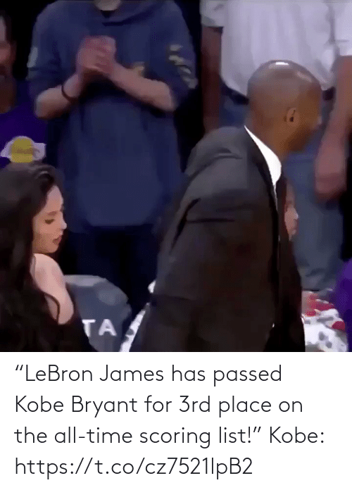 "Kobe Bryant: ""LeBron James has passed Kobe Bryant for 3rd place on the all-time scoring list!""  Kobe: https://t.co/cz7521lpB2"