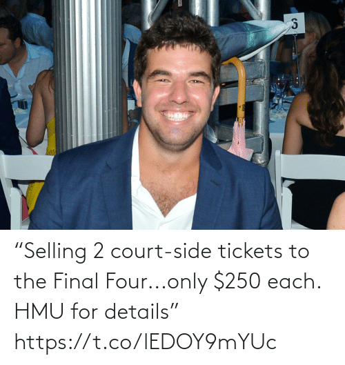 "2: ""Selling 2 court-side tickets to the Final Four...only $250 each. HMU for details"" https://t.co/lEDOY9mYUc"