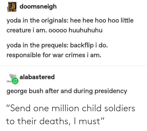 "one: ""Send one million child soldiers to their deaths, I must"""