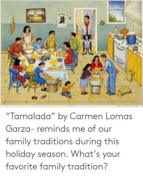 "Family, Espanol, and LatinoPeopleTwitter: ""Tamalada"" by Carmen Lomas Garza- reminds me of our family traditions during this holiday season. What's your favorite family tradition?"