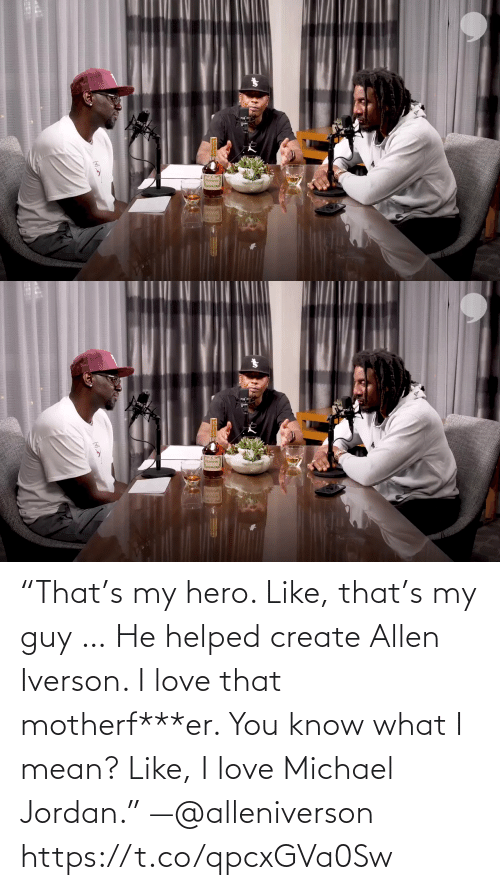 """create: """"That's my hero. Like, that's my guy … He helped create Allen Iverson. I love that motherf***er. You know what I mean? Like, I love Michael Jordan."""" —@alleniverson https://t.co/qpcxGVa0Sw"""