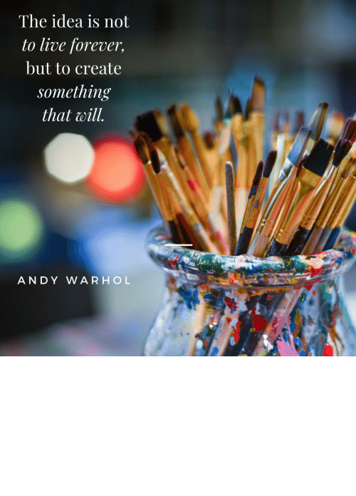 "Live Forever: ""The idea is not to live forever, but to create something that will."" - Andy Warhol [1080x1080]"