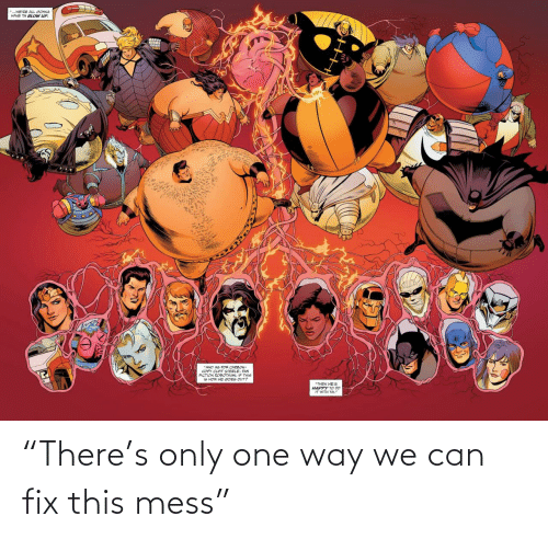 "Only One, Can, and One: ""There's only one way we can fix this mess"""